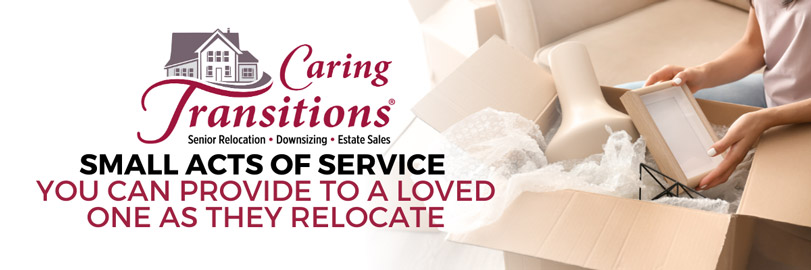 Small Acts of Service You Can Provide For Your Loved One As They Relocate